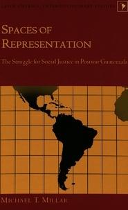 Michael t. Millar - Spaces of Representation - The Struggle for Social Justice in Postwar Guatemala.
