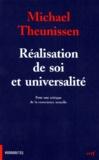 Michael Theunissen - Réalisation de soi et universalité - Pour une critique de la conscience actuelle.
