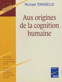 Michael Tomasello - Aux origines de la cognition humaine.