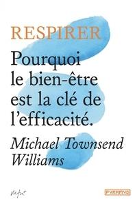 Michael Townsend Williams - Respirer - Pourquoi le bien-être est la clé de l'efficacité.
