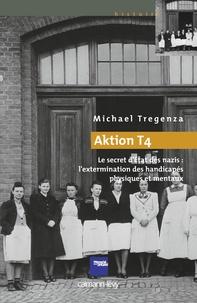 Michaël Tregenza - Aktion T4 - Le secret d'Etat des nazis : l'extermination des handicapés physiques et mentaux.