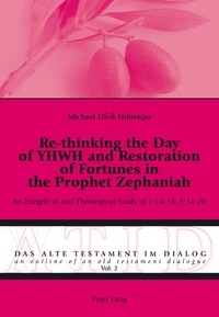 Michael Udoekpo - Re-thinking the Day of YHWH and Restoration of Fortunes in the Prophet Zephaniah - An Exegetical and Theological Study of 1:14-18; 3:14-20.