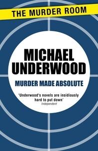 Michael Underwood - Murder Made Absolute.