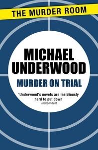 Michael Underwood - Murder on Trial.