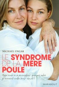Michael Ungar - Le syndrôme de la mère poule - Apprendre aux ados à faire face aux risques et aux responsabilités.