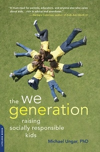Michael Ungar - The We Generation - Raising Socially Responsible Kids.