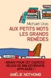 Michaël Uras - Aux petits mots les grands remèdes.