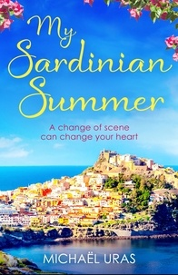 Michaël Uras - My Sardinian Summer - A heart-warming story of a life-changing summer set against an irresistible Sardinian backdrop.