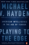 Michael-V Hayden - Playing to the Edge - American Intelligence in the Age of Terror.