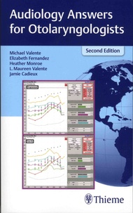 Michael Valente et Elisabeth Fernandez - Audiology Answers for Otolaryngologists.