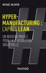 Michael Valentin - Hyper-manufacturing : l'après lean - Adapter les principes du lean à la 4e révolution industrielle.