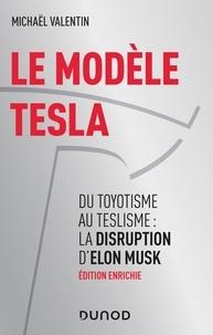 Michael Valentin - Le modèle Tesla - 2e éd - Du toyotisme au teslisme : la disruption d'Elon Musk.