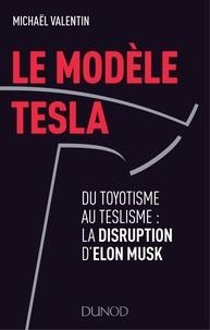 Michael Valentin - Le modèle Tesla - Du toyotisme au teslisme : la disruption d'Elon Musk.