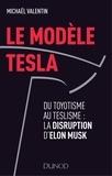 Michaël Valentin - Le modèle Tesla - Du Toyotisme au Teslisme : la disruption industrielle d'Elon Musk.