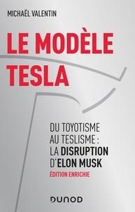 Michaël Valentin - Le modèle Tesla - Du toyotisme au teslisme : la disruption d'Elon Musk.