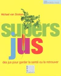 Michael Van Straten - Super Jus - Les secrets de santé et le bien être de Mère Nature par les fruits et les légumes.