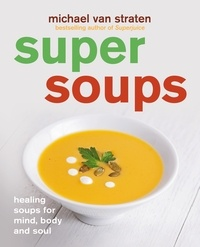 Michael Van Straten - Super Soups - Healing soups for mind, body and soul.