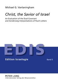 "Michael Vanlaningham - Christ, the Savior of Israel - An Evaluation of the Dual Covenant and Sonderweg Interpretations of Paul's Letters""."
