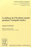 Michael Vannesse - La défense de l'Occident romain pendant l'Antiquité tardive.