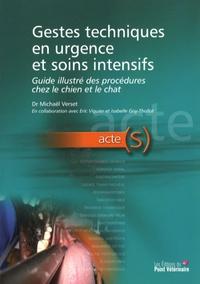 Michaël Verset - Gestes techniques en urgence et soins intensifs - Guide illustré des procédures chez le chien et le chat.