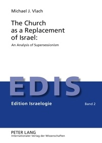Michael Vlach - The Church as a Replacement of Israel: An Analysis of Supersessionism - An Analysis of Supersessionism.