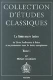 Michael von Albrecht - La littérature latine, de Livius Andronicus à Boèce et sa permanence dans les lettres européennes - Tome 1.
