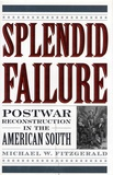 Michael W. Fitzgerald - Splendid Failure - Postwar Reconstruction in the American South.