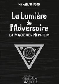 Michael W. Ford - La lumière de l'adversaire - La magie des Néphilim.