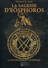 Michael W. Ford - La sagesse d'Eôsphoros - La philosophie du luciférisme.