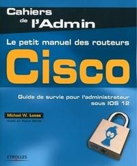 Michael W. Lucas - Le petit manuel des routeurs Cisco.