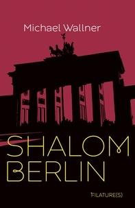 Michael Wallner - Shalom Berlin  : Shalom Berlin.