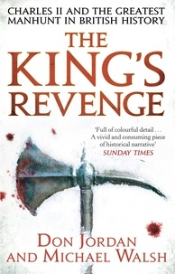 Michael Walsh et Don Jordan - The King's Revenge - Charles II and the Greatest Manhunt in British History.