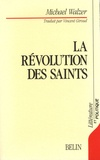 Michael Walzer - La Révolution des Saints - Ethique protestante et radicalisme politique.