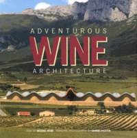 Michael Webb et Erhard Pfeiffer - Adventurous Wine Architecture.
