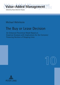 Michael Wehrheim - The Buy or Lease Decision - An Enhanced Theoretical Model Based on Empirical Analyses with Implications for the Container Financing Decision of Shipping Lines.