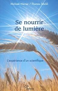 Michael Werner et Thomas Stöckli - Se nourrir de lumière - L'expérience d'un scientifique.