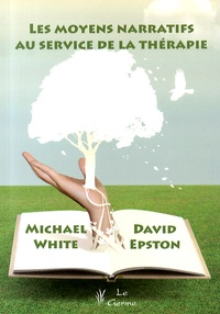 Michael White et David Epston - Les moyens narratifs au service de la thérapie.