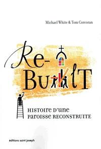 Michael White et Tom Corcoran - Rebuilt - Histoire d'une paroisse reconstruite.