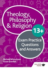 Michael Wilcockson et Susan Grenfell - Theology Philosophy and Religion 13+ Exam Practice Questions and Answers.