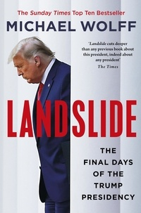 Michael Wolff - Landslide - The Final Days of the Trump Presidency.