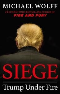 Michael Wolff - Siege - Trump Under Fire.