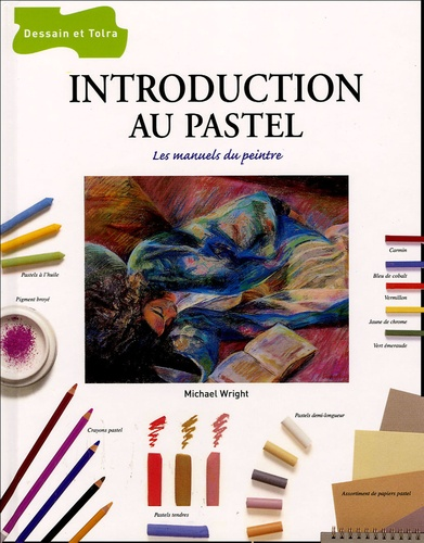 Michael Wright - Introduction au pastel - Les manuels du peintre.