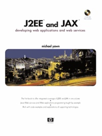 J2EE and JAX : Developping Web Applications and Web Services. CD-ROM Included.pdf
