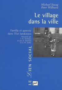 Michael Young et Peter Willmott - Le village dans la ville - Famille et parenté dans l'Est londonien.
