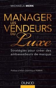 Michaela Merk - Manager les vendeurs du luxe - Stratégies pour créer des ambassadeurs de marque.