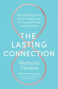 Michaela Thomas - The Lasting Connection - Developing Love and Compassion for Yourself and Your Partner.