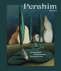 Michaële Liénart - Perahim. 1914-2008 - De l'avant-garde à l'épanouissement, de Bucarest à Paris.