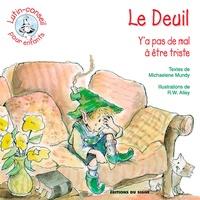 Le Deuil- Y'a pas de mal à être triste - Michaelene Mundy |
