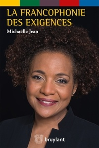 Michaëlle Jean - La francophonie des exigences - Au service des peuples et au coeur des urgences du monde.