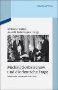 Michail Gorbatschow und die deutsche Frage - Sowjetische Dokumente 1986-1991.